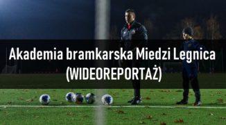 Akademia bramkarska Miedzi Legnica (WIDEOREPORTAŻ)