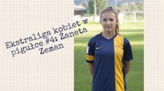 Ekstraliga kobiet w pigułce #4: Żaneta Zeman