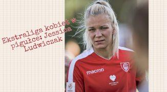 Ekstraliga kobiet w pigułce #5: Jessica Ludwiczak