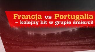 Francja vs Portugalia – kolejny hit w grupie śmierci!