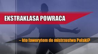 Ekstraklasa powraca – kto faworytem do mistrzostwa Polski?